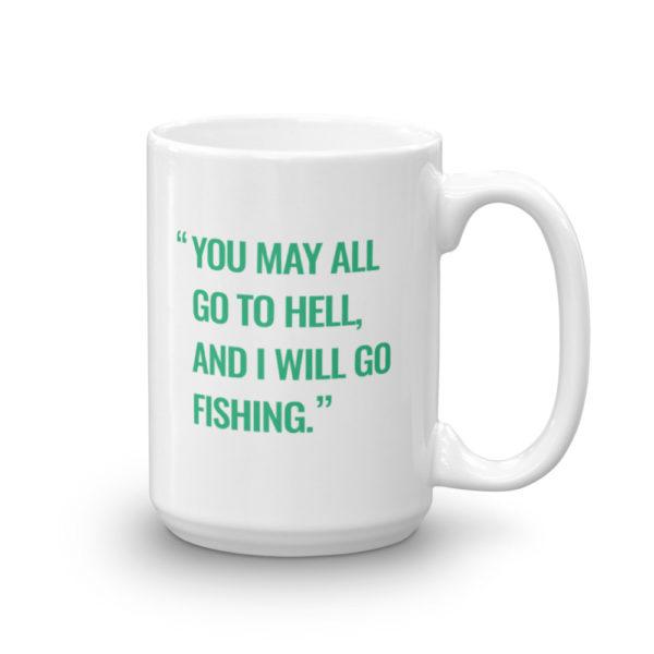 You May All Go To Hell and I Will Go Fishing - Davy Crockett Bass Fishing Mug - Texas Bass Angler